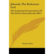 Jehovah, the Redeemer God : The Scriptural Interpretation of the Divine Name Jehovah (1861)