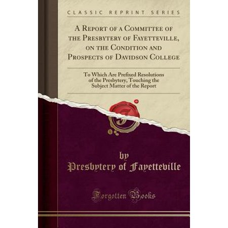 A Report of a Committee of the Presbytery of Fayetteville, on the Condition and Prospects of Davidson College (Paperback) - City Of Fayetteville Jobs