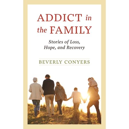 Addict in the Family : Stories of Loss, Hope, and