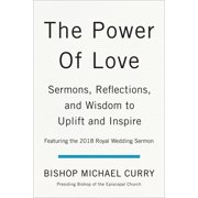 The Power of Love : Sermons, reflections, and wisdom to uplift and inspire