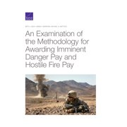 An Examination of the Methodology for Awarding Imminent Danger Pay and Hostile Fire Pay (Paperback)