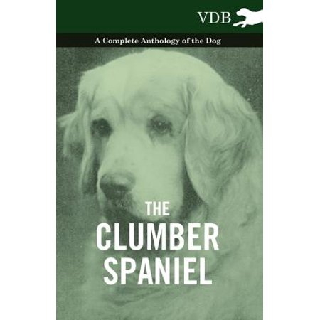 Clumber Spaniel Silhouette Dogs - The Clumber Spaniel - A Complete Anthology of the Dog - - eBook