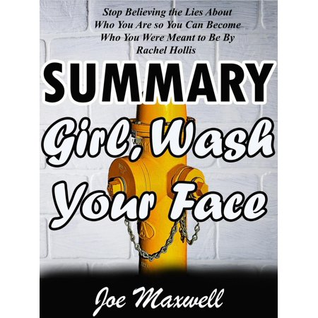 Summary Of Girl, Wash Your Face: Stop Believing the Lies About Who You Are so You Can Become Who You Were Meant to Be by Rachel Hollis -