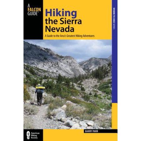 Hiking the Sierra Nevada : A Guide to the Area's Greatest Hiking Adventures ()