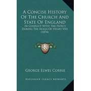 A Concise History of the Church and State of England : In Conflict with the Papacy During the Reign of Henry VIII (1874)
