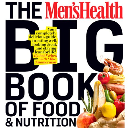 The Men's Health Big Book of Food & Nutrition : Your Completely Delicious Guide to Eating Well, Looking Great, and Staying Lean for