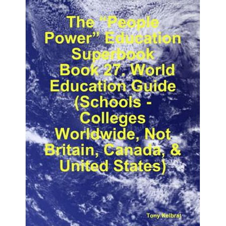 "The ""People Power"" Education Superbook: Book 27. World Education Guide (Schools - Colleges Worldwide, Not Britain, Canada, & United States) - eBook ()"