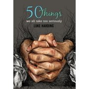 50 things we all take too seriously (Paperback)