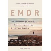 EMDR : The Breakthrough Therapy for Overcoming Anxiety, Stress, and Trauma