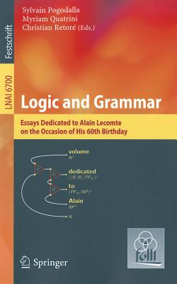Logic and Grammar: Essays Dedicated to Alain Lecomte on the Occasion of His 60th Birthday