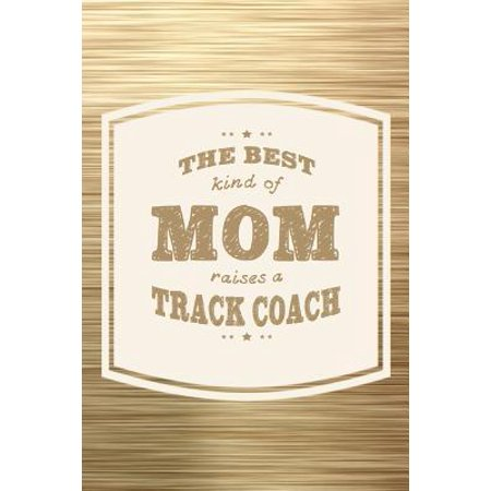 The Best Kind Of Mom Raises A Track Coach: Family life grandpa dad men father's day gift love marriage friendship parenting wedding divorce Memory dat
