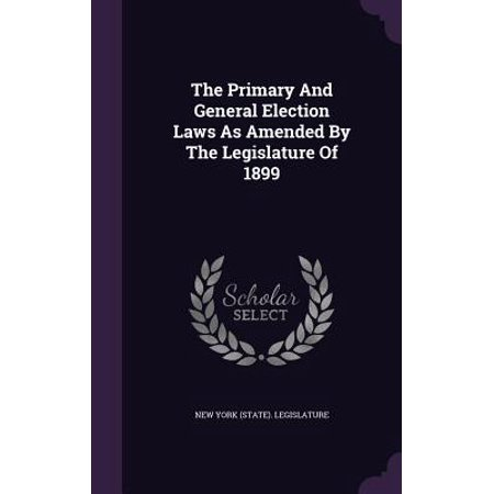 The Primary and General Election Laws as Amended by the Legislature of 1899](Halloween Assembly Primary)