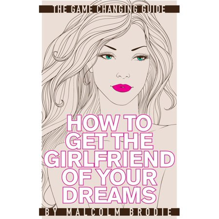 How to Get the Girlfriend of Your Dreams - eBook (Best Way To Get A Girlfriend)