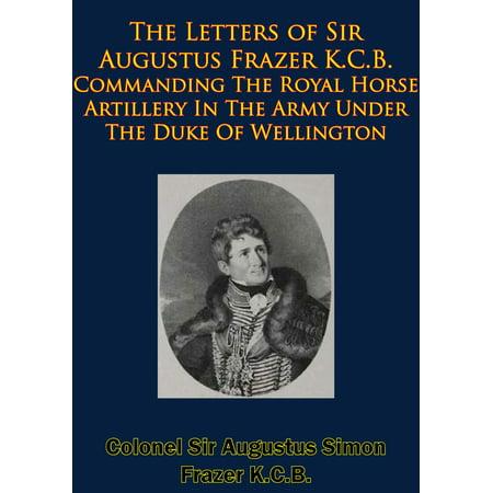 The Letters of Sir Augustus Frazer K.C.B. Commanding The Royal Horse Artillery - (Royal Artillery Badge)