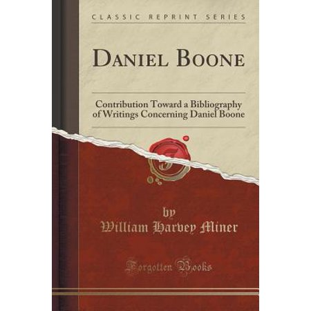 Daniel Boone : Contribution Toward a Bibliography of Writings Concerning Daniel Boone (Classic Reprint)