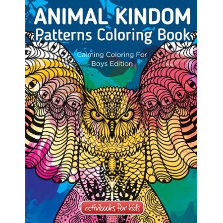 Animal Kingdom Patterns Coloring Book : Calming Coloring for Boys Edition
