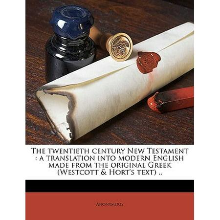 The Twentieth Century New Testament : A Translation Into Modern English Made from the Original Greek (Westcott & Hort's Text) .. Volume (Translation From Old English To Modern English)