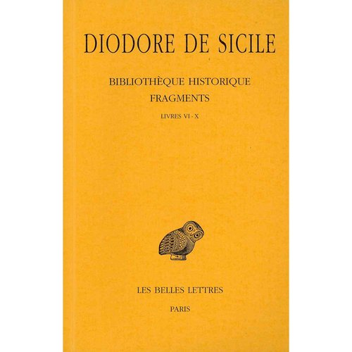 Diodore De Sicile, Bibliotheque Historique - Fragments Tome I: Livres Vi-x