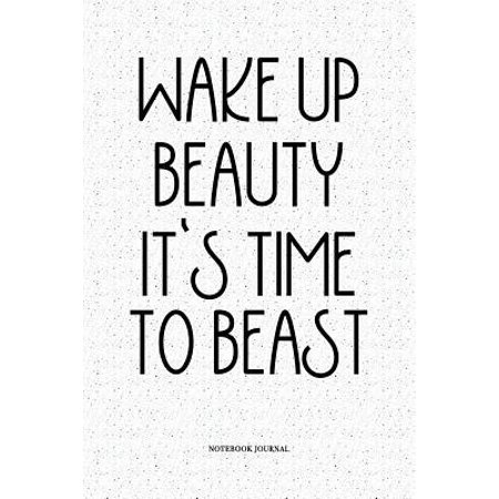 Wake Up Beauty It's Time To Beast: A 6x9 Inch Softcover Matte Notebook Diary With 120 Blank Lined Pages