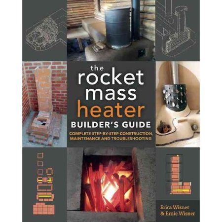 The Rocket Mass Heater Builders Guide  Complete Step By Step Construction  Maintenance And Troubleshooting