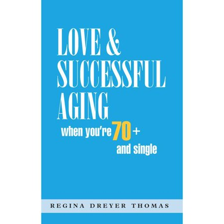 Love   Successful Aging When Youre 70  And Single