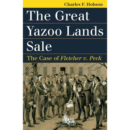 The Great Yazoo Lands Sale  The Case Of Fletcher V  Peck