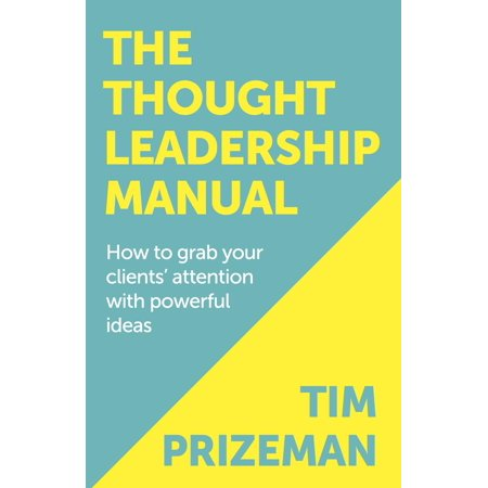 The Thought Leadership Manual: How to grab your clients' attention with powerful ideas - - Grab Bag Ideas For Adults