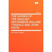 The Works of the English Reformers William Tyndale and John Frith Volume 2