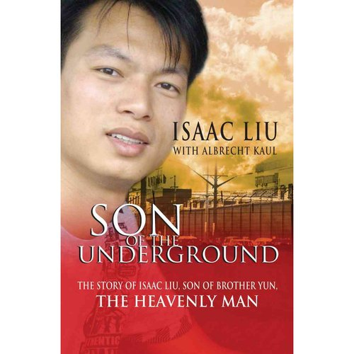 Son of the Underground: The Story of Isaac Liu, Son of The Heavenly Man