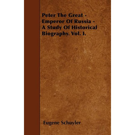 Peter the Great - Emperor of Russia - A Study of Historical Biography. Vol. I.