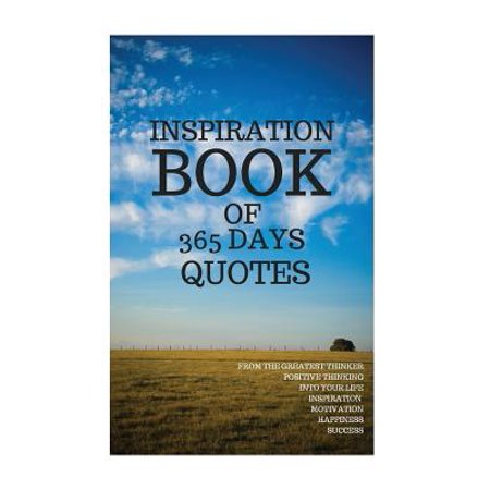 Inspiration Book of 365 Days Quotes : From the Greatest Thinker Positive Thinking Into Your Life Inspiration Motivation Happiness Success 6x9