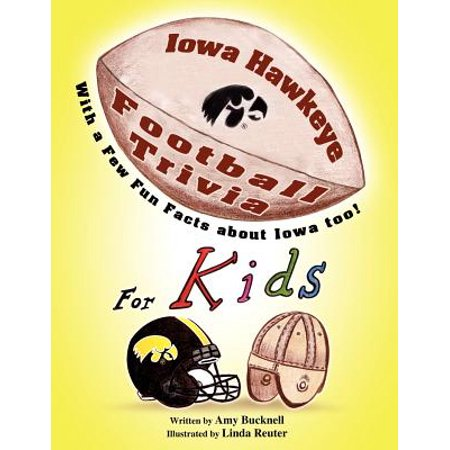Iowa Hawkeye Football Trivia for Kids : With a Few Fun Facts about Iowa Too!