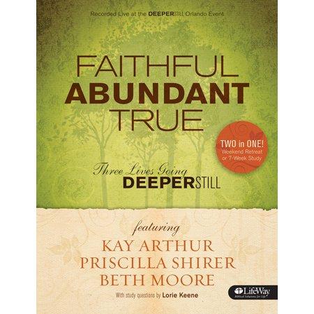 Faithful, Abundant, True - Bible Study Book : Three Lives Going Deeper Still