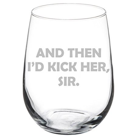 Wine Glass Goblet And Then I'd Kick Her Sir (17 oz (Klick Glasses)