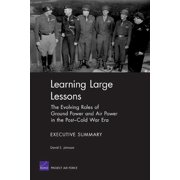 Learning Large Lessons : The Evolving Roles of Ground Power and Air Power in the Post-Cold War Era-Executive Summary (Paperback)