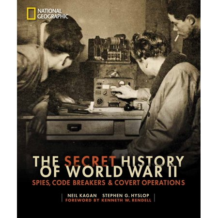 The Secret History of World War II : Spies, Code Breakers, and Covert