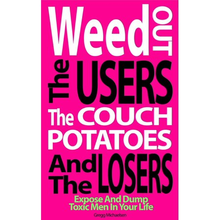 Weed Out the Users the Couch Potatoes and the Losers: Expose and Dump Toxic Men in Your Life - (Meet The Browns Meet The Couch Potato)