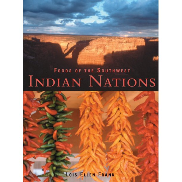 Foods of the Southwest Indian Nations : Traditional and Contemporary Native American Recipes [A Cookbook]