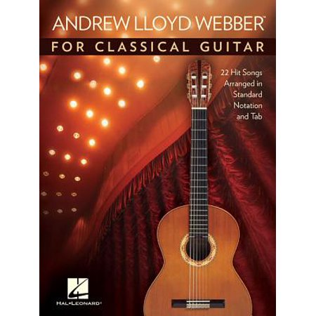 Andrew Lloyd Webber for Classical Guitar : 22 Hit Songs Arranged in Standard Notation and