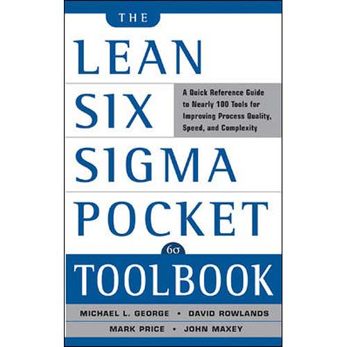 The Lean Six Sigma Pocket Toolbook: A Quick Reference Guide tonearly 100 Tools for Improving Process Quality, Speed, and Complexity