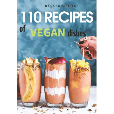 110 Recipes of Vegan Dishes : Low-Cholesterol and Healthy Dishes for Breakfast, Lunch, Dinner and Desserts, from Vegetables and Fruits. Easy to Prepare. ()