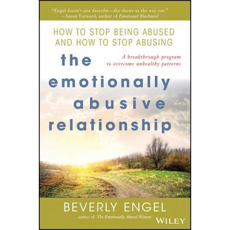 The Emotionally Abusive Relationship : How to Stop Being Abused and How to Stop