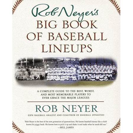 Rob Neyer's Big Book of Baseball Lineups : A Complete Guide to the Best, Worst, and Most Memorable Players to Ever Grace the Major (Most Popular Baseball Players Of All Time)
