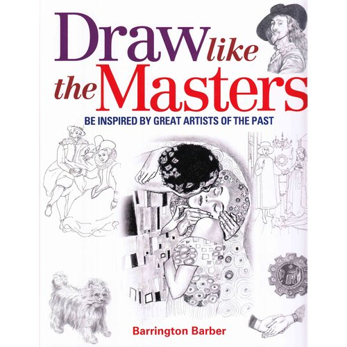 Draw Like the Masters: Be Inspired by Great Artists of the Past
