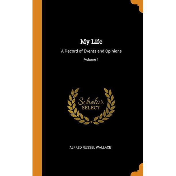 My Life : A Record of Events and Opinions; Volume 1 (Hardcover)