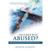 Has Grace Been Abused? : Once in Grace, Always in Grace, Even If You Live in Dis-Grace?
