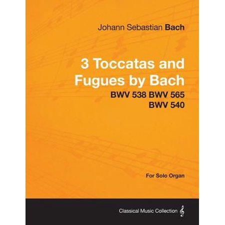 3 Toccatas and Fugues by Bach - Bwv 538 Bwv 565 Bwv 540 - For Solo Organ (Paperback) - Halloween Bach Organ