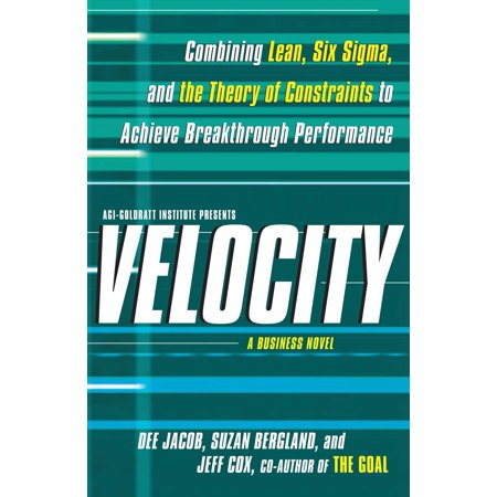 Velocity : Combining Lean, Six Sigma and the Theory of Constraints to Achieve Breakthrough Performance - A Business