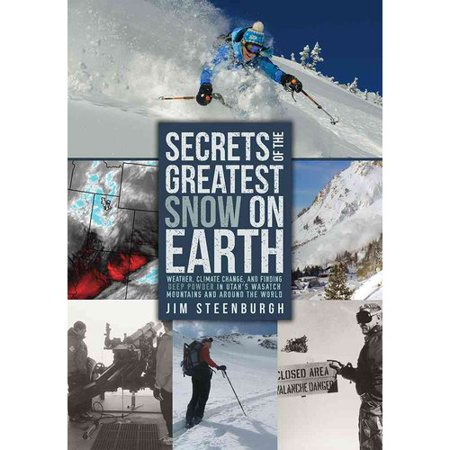 Secrets Of The Greatest Snow On Earth  Weather  Climate Change  And Finding Deep Powder In Utahs Wasatch Mountains And Around The World
