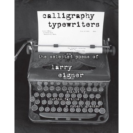 Calligraphy Typewriters : The Selected Poems of Larry Eigner Calligraphy Typewriters is the first and only single-volume collection of Larry Eigners most significant poems, gathering in one place the most celebrated of the several thousand poems that constitute his remarkable lifes work.